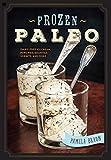 Frozen Paleo: Dairy-Free Ice Cream, Pops, Pies, Granitas, Sorbets, and More
