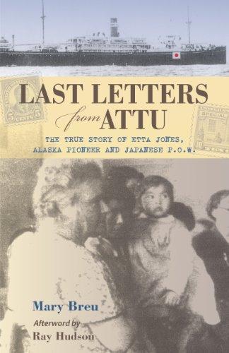 Last Letters from Attu: The True Story of Etta Jones, Alaska Pioneer and Japanese POW (English Edition)