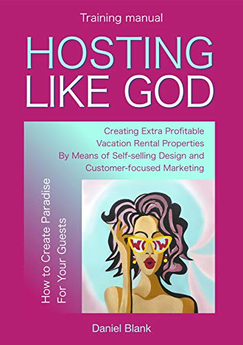 HOSTING LIKE GOD: Creating Extra Profitable Vacation Rental Properties by Means of Self-selling Desiign and Customer-focused Marketing (How to Create an ... Rental Properties) (English Edition)