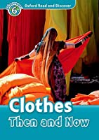 Clothes Then and Now: Level 6: 1,050-word Vocabulary (Oxford Read and Discover)