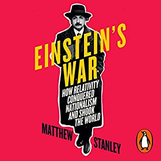 Einstein's War     How Relativity Conquered Nationalism and Shook the World              By:                                                                                                                                 Matthew Stanley                               Narrated by:                                                                                                                                 Matthew Stanley                      Length: 12 hrs and 3 mins     Not rated yet     Overall 0.0