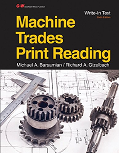 Compare Textbook Prices for Machine Trades Print Reading Sixth Edition, Textbook Edition ISBN 9781631261053 by Barsamian, Michael A.,Gizelbach, Richard A.