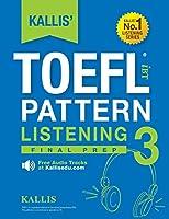 KALLIS' TOEFL iBT Pattern Listening 3: Final Prep (College Test Prep 2016 + Study Guide Book + Practice Test + Skill Building - TOEFL iBT 2016)