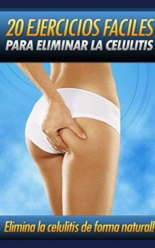 Como eliminar Celulitis: Elimina la celulitis de forma natural, descubre 20 Ejercicios fáciles que ayudan a eliminar la celulitis de forma natural et segura, mismo que estejas embarazada