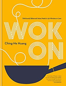 Wok On: Deliciously balanced Asian meals in 30 minutes or less by [Ching-He Huang]