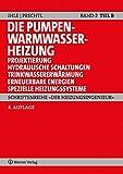 Die Pumpenwarmwasserheizung Band 2 B: Teil B: Projektierung, hydraulische Schaltungen, Trinkwassererwärmung, erneuerbare Energien, spezielle Heizungssysteme (Schriftenreihe 'Der Heizungsingenieur')