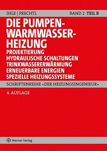 Die Pumpenwarmwasserheizung Band 2 B: Teil B: Projektierung, hydraulische Schaltungen, Trinkwassererwärmung, erneuerbare Energien, spezielle Heizungssysteme (Schriftenreihe