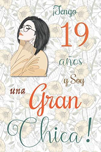 ¡Tengo 19 años y Soy una Gran Chica!: Cuaderno de notas con flores para las chicas. Regalo de cumpleaños para niñas de 19 años para escribir y dibujar con una portada de un dicho positivo inspirador