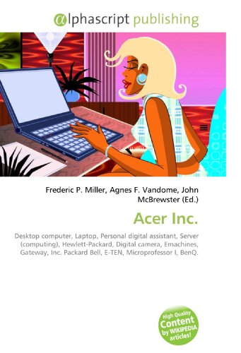 Acer Inc.: Desktop computer, Laptop, Personal digital assistant, Server (computing), Hewlett-Packard, Digital camera, Emachines, Gateway, Inc. Packard Bell, E-TEN, Microprofessor I, BenQ.