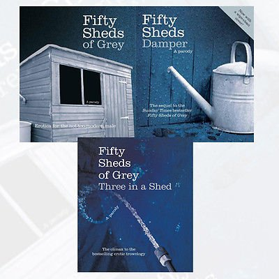 Fifty Sheds of Grey Collection 3 Books Bundle (Fifty Sheds of Grey: Erotica for the not-too-modern male, Fifty Sheds Damper: A parody, Fifty Sheds of Grey: Three in a Shed)