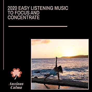 2020 Easy Listening Music To Focus And Concentrate
