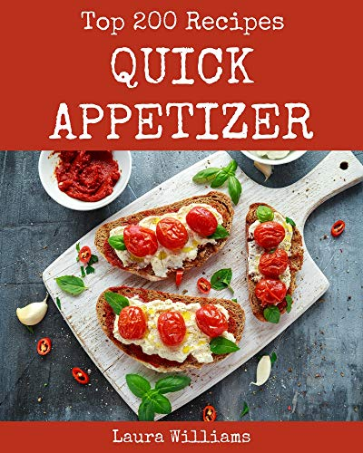 Top 200 Quick Appetizer Recipes: A Must-have Quick Appetizer Cookbook for Everyone (English Edition)