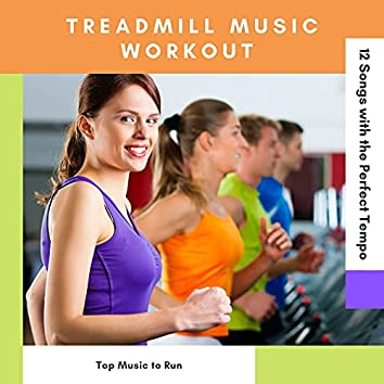 Treadmill Music Workout: Top Music to Run, 12 Songs with the Perfect Tempo