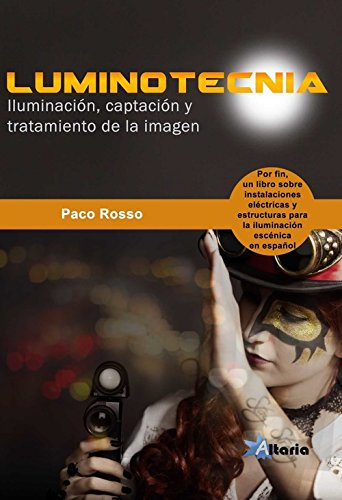 LUMINOTECNIA: Iluminación, captación y tratamiento de la imagen