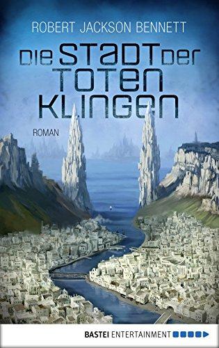 Die Stadt der toten Klingen: Roman (Die göttlichen Städte 2)