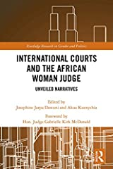 International Courts and the African Woman Judge: Unveiled Narratives (Routledge Research in Gender and Politics Book 3) Kindle Edition
