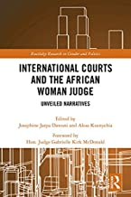 International Courts and the African Woman Judge: Unveiled Narratives (Routledge Research in Gender and Politics Book 3)