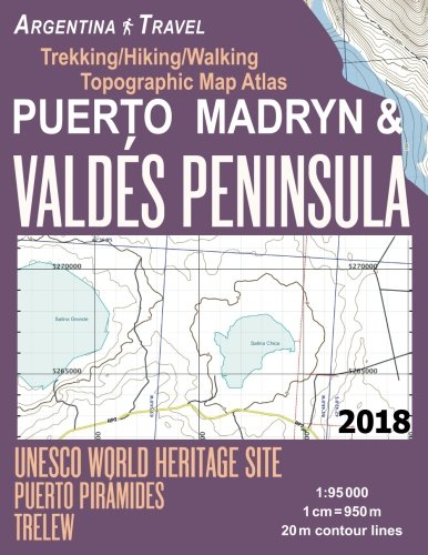 Puerto Madryn & Valdes Peninsula Trekking/Hiking/Walking Topographic Map Atlas UNESCO World Heritage Site Puerto Piramides Trelew Argentina Travel 1: 95000: Trails, Hikes & Walks Topographic Map