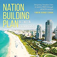Nation Building Plan between 2020 & 2064: Designing Paradise Cities to Restore PRIDE through WEALTH Creation