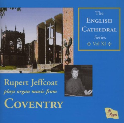 The English Cathedral Series, Vol. 11: Rupert Jeffcoat Plays Organ Music from Coventry Cathedral