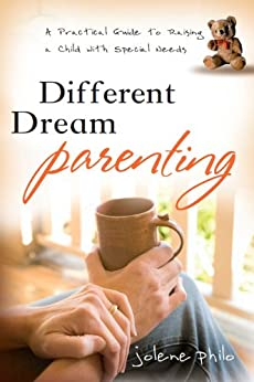 Different Dream Parenting: A Practical Guide to Raising A Child with Special Needs by [Jolene Philo]
