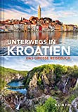 Unterwegs in Kroatien: Das große Reisebuch (KUNTH Unterwegs ...)