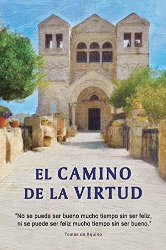 """El Camino de la Virtud: """"No se puede ser bueno mucho tiempo sin ser feliz, ni se puede ser feliz muc"""