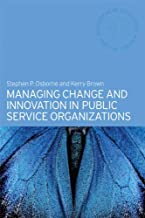 Managing Change and Innovation in Public Service Organizations (Routledge Masters in Public Management Book 1)