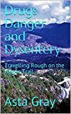 Drugs Danger and Dysentery: Travelling Rough on the Hippie Trail (English Edition)