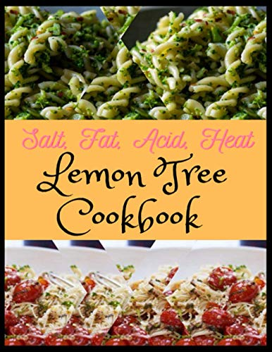 Paperback - Lemon TRee Cookbook: Salt, Fat, Acid, Heat - Mastering the Elements of Good Cooking