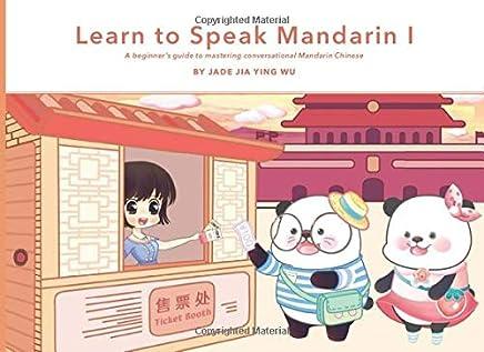 Learn to Speak Mandarin I: A Beginners Guide to Mastering Conversational Mandarin Chinese