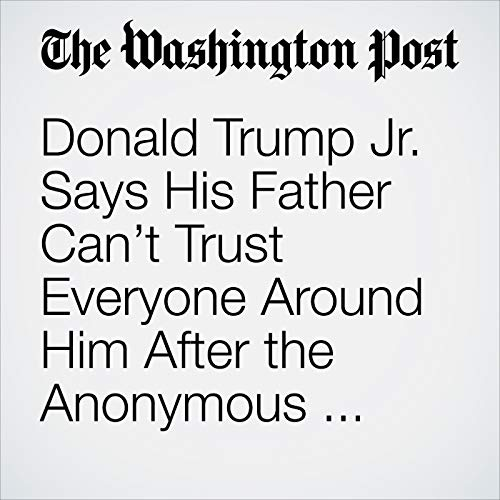 Donald Trump Jr. Says His Father Can't Trust Everyone Around Him After the Anonymous Op-Ed copertina