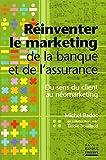 Réinventer le marketing de la banque et de l'assurance - Du sens du client au néomarketing