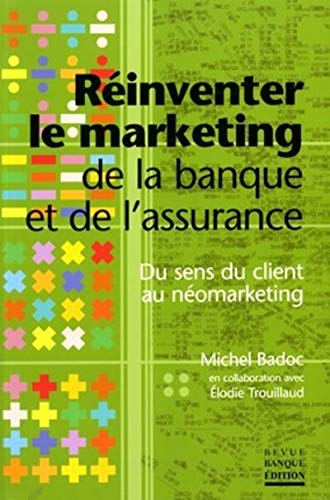 Réinventer le marketing de la banque et de l'assurance
