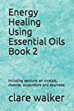 Energy Healing Using Essential Oils: Book 2