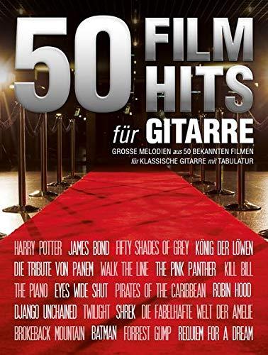 50 Filmhits -Für Gitarre-: Songbook: GroßE Melodien Aus 50 Bekannten Filmen für Klassische Gitarre MIT Tablatur