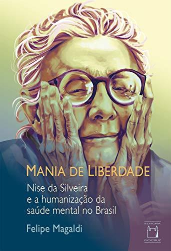 Mania de liberdade: Nise da Silveira e a humanização da saúde mental no Brasil