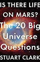 Is There Life On Mars?: The 20 Big Universe Questions (Big Questions)