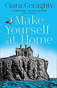Make Yourself at Home: The new most emotional and uplifting book of 2021 from the Irish Times bestseller by [Ciara Geraghty]