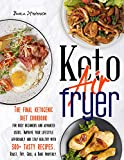 Keto Air Fryer: The Final Ketogenic Diet Cookbook for Busy Beginners and Advanced Users. Improve your Lifestyle Affordably and Stay Healthy with 300+ Tasty Recipes. Roast, Fry, Grill & Bake Properly