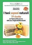 I tuoi saponi naturali. 77 ricette per l'igiene della persona, della casa e degli animali ...