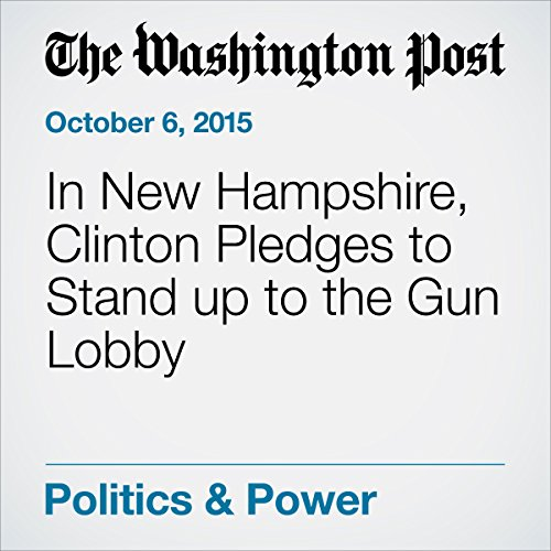In New Hampshire, Clinton Pledges to Stand up to the Gun Lobby cover art