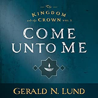 Come Unto Me     The Kingdom and the Crown, Book 2              By:                                                                                                                                 Gerald N. Lund                               Narrated by:                                                                                                                                 Larry A. McKeever                      Length: 19 hrs and 49 mins     249 ratings     Overall 4.8