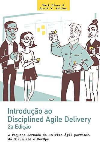 Introdução ao Disciplined Agile Delivery 2a Edição: A Pequena Jornada de um Time Ágil partindo do Scrum até o DevOps por [Mark Lines, Scott Ambler, Alessandro Kieras, Adriano Tavares]