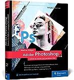 Adobe Photoshop: Profitricks und Expertenwissen zur Bildbearbeitung – in 120 Workshops. Neue Auflage 2021