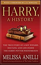 Harry, A History: The True Story of a Boy Wizard, His Fans, and Life Inside the Harry Potter Phenomenon by Melissa Anelli (2008-11-04)