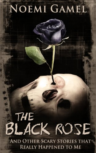 The Black Rose: And Other Scary Stories That Really...