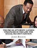 The Pro Se Attorney: Laymen Strategies In The Social Security Edition (The Pro Se Attorney: Social Security Edition) (Volume 2)