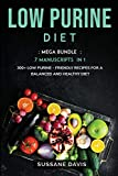 Low Purine Diet: MEGA BUNDLE - 7 Manuscripts in 1 - 300+ Low Purine - friendly recipes for a balanced and healthy diet