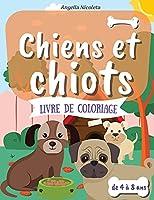 Chiens et chiots Livre de coloriage: pour les enfants de 4 à 8 ans - Livre de coloriage pour les enfants qui aiment les chiens